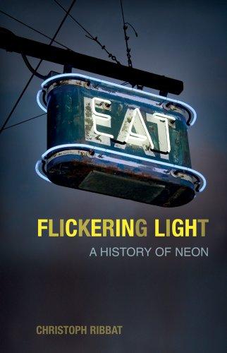 Flickering Light: A History of Neon (English Edition)