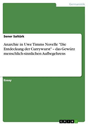 Anarchie in Uwe Timms Novelle 'Die Entdeckung der Currywurst' – das Gewürz menschlich-sinnlichen Aufbegehrens