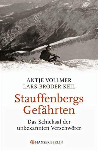 Stauffenbergs Gefährten: Das Schicksal der unbekannten Verschwörer