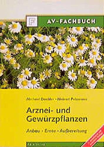 Arznei- und Gewürzpflanzen. Anbau, Ernte, Aufbereitung