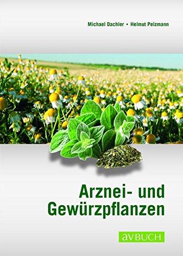 Arznei- und Gewürzpflanzen: Anbau Ernte Aufbereitung: Lehrbuch für Anbau, Ernte und Aufbereitung
