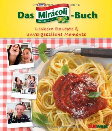 Das Mirácoli-Buch: Leckere Rezepte & unvergessliche Momente