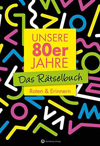 Unsere 80er Jahre - Das Rätselbuch: Raten & Erinnern (Rätselbücher)