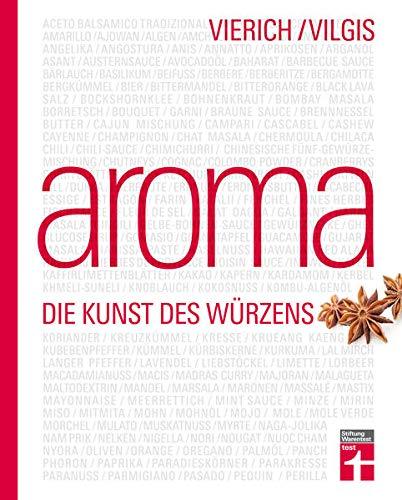 Aroma: Food-Pairing & Food-Completing - Aromaforschung von Kräutern, Gewürzen und mehr - probieren und kombinieren - Kreativküche erleben: Die Kunst des Würzens