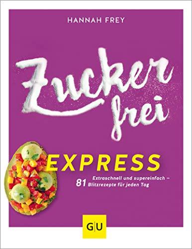 Zuckerfrei Express: Extra schnell und super einfach - 81 Blitzrezepte für jeden Tag (GU Diät&Gesundheit)