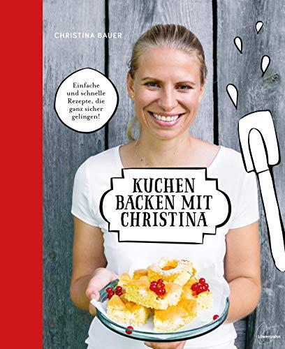 Kuchen backen mit Christina: Einfache und schnelle Back-Rezepte, die ganz sicher gelingen! U.a. Blechkuchen, Guglhupf, Torten, Biskuit-Rouladen. Mit Anleitung für Rührteig, Biskuitteig, Mürbteig & Co.