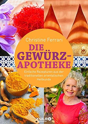 Die Gewürz-Apotheke: Einfache Rezepturen aus der traditionellen orientalischen Heilkunde (Medizin aus der Natur)