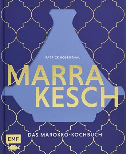 Marrakesch – Das Marokko-Kochbuch: Über 70 authentische Rezepte von Couscous über Hummus bis Tajine