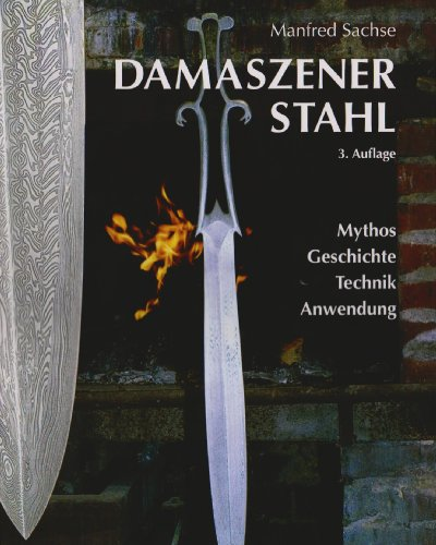 Damaszener Stahl: Mythos, Geschichte, Technik, Anwendung